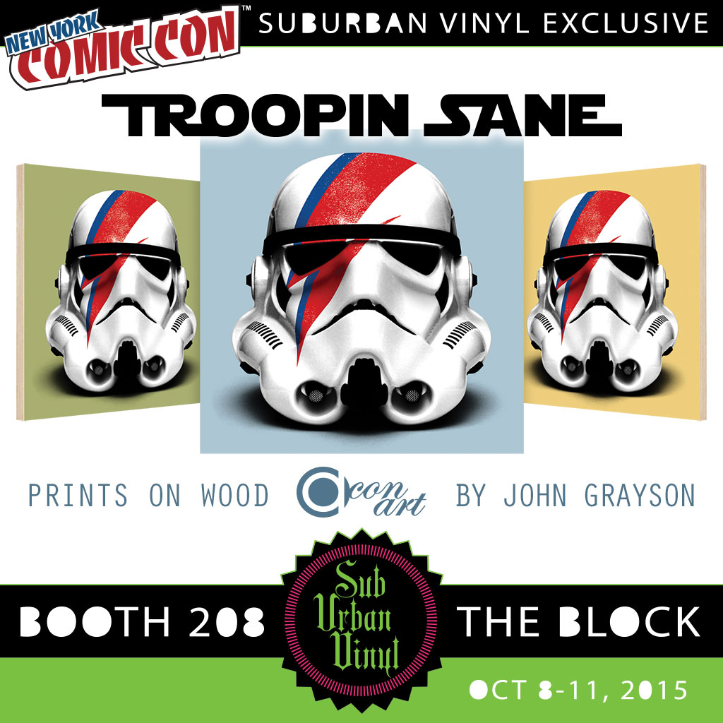 SubUrban Vinyl and John Grayson team up to release Troopin Sane Prints on Wood exclusively for this years New York Comic Con